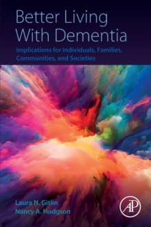 Better Living With Dementia : Implications for Individuals, Families, Communities, and Societies, Paperback / softback Book