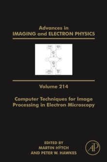 Advances in Imaging and Electron Physics : Computer Techniques for Image Processing in Electron Microscopy Volume 214