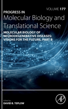Molecular Biology of Neurodegenerative Diseases: Visions for the Future - Part B : Volume 177