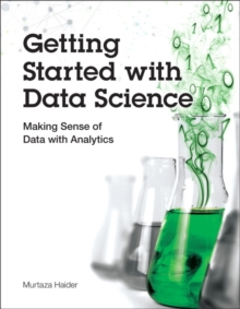 Getting Started with Data Science : Making Sense of Data with Analytics