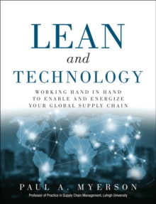 Lean and Technology : Working Hand in Hand to Enable and Energize Your Global Supply Chain, Hardback Book
