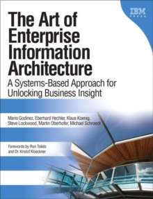 The Art of Enterprise Information Architecture : A Systems-Based Approach for Unlocking Business Insight, Paperback / softback Book
