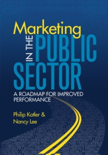 Marketing in the Public Sector (paperback) : A Roadmap for Improved Performance, Paperback / softback Book