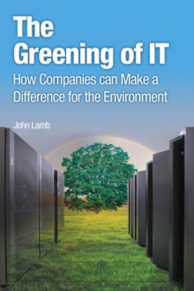 Greening of IT, The : How Companies Can Make a Difference for the Environment, Paperback / softback Book