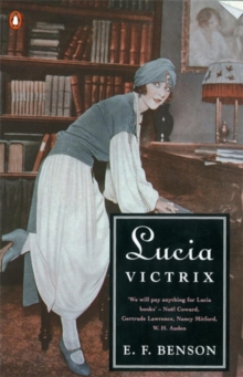 Lucia Victrix : Mapp and Lucia, Lucia's Progress, Trouble for Lucia, Paperback Book