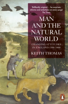 Man and the Natural World : Changing Attitudes in England 1500-1800, Paperback Book