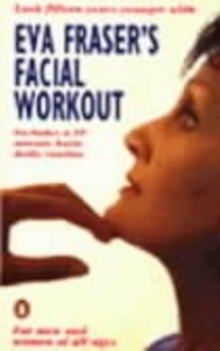 Eva Fraser's Facial Workout : Look Fifteen Years Younger with this Easy Daily Routine, Paperback Book