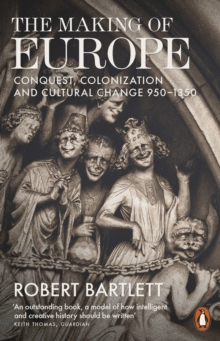 The Making of Europe : Conquest, Colonization and Cultural Change 950 - 1350, Paperback Book