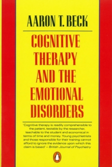 Cognitive Therapy and the Emotional Disorders, Paperback Book