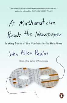 A Mathematician Reads the Newspaper : Making Sense of the Numbers in the Headlines, Paperback Book