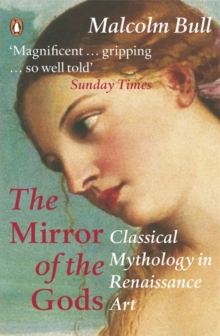 The Mirror of the Gods : Classical Mythology in Renaissance Art, Paperback Book
