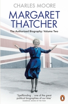 Margaret Thatcher : The Authorized Biography, Volume Two: Everything She Wants, Paperback Book