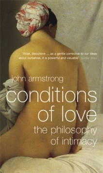 Conditions of Love : The Philosophy of Intimacy, Paperback Book