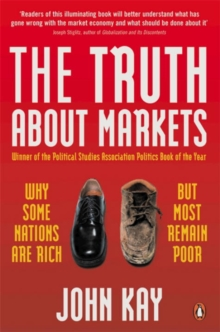 The Truth About Markets : Why Some Nations are Rich But Most Remain Poor, Paperback Book