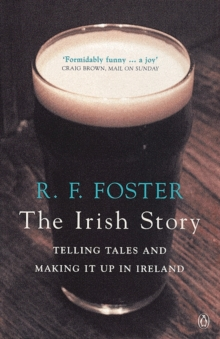 The Irish Story : Telling Tales and Making it Up in Ireland, Paperback Book