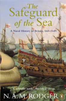 The Safeguard of the Sea : A Naval History of Britain 660-1649, Paperback Book