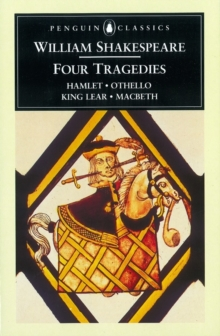 Four Tragedies : Hamlet, Othello, King Lear, Macbeth, Paperback Book