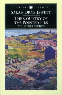 The Country of the Pointed Firs and Other Stories, Paperback Book