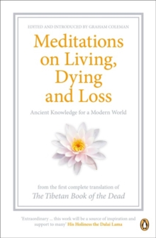 Meditations on Living, Dying and Loss : Ancient Knowledge for a Modern World from the Tibetan Book of the Dead, Paperback Book