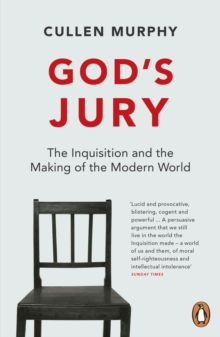 God's Jury : The Inquisition and the Making of the Modern World, Paperback Book