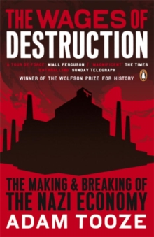 The Wages of Destruction : The Making and Breaking of the Nazi Economy, Paperback Book