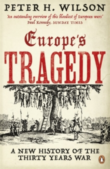 Europe's Tragedy : A New History of the Thirty Years War, Paperback Book