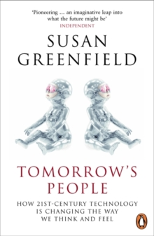 Tomorrow's People : How 21st-Century Technology is Changing the Way We Think and Feel, Paperback Book