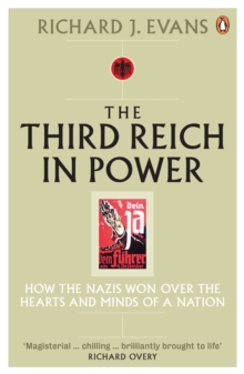 The Third Reich in Power, 1933 - 1939 : How the Nazis Won Over the Hearts and Minds of a Nation, Paperback Book