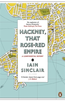 Hackney, That Rose-Red Empire : A Confidential Report, Paperback Book