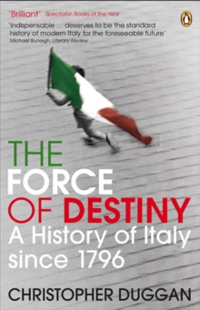 The Force of Destiny : A History of Italy Since 1796, Paperback Book
