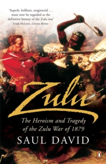 Zulu : The Heroism and Tragedy of the Zulu War of 1879, EPUB Book