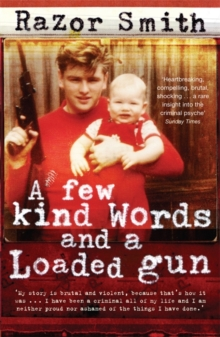 A Few Kind Words and a Loaded Gun : The Autobiography of a Career Criminal, Paperback Book