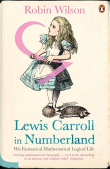 Lewis Carroll in Numberland : His Fantastical Mathematical Logical Life, Paperback Book