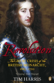 Revolution : The Great Crisis of the British Monarchy, 1685-1720, Paperback / softback Book