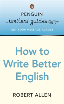 Penguin Writers' Guides: How to Write Better English, Paperback Book