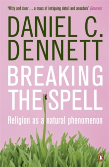Breaking the Spell : Religion as a Natural Phenomenon, Paperback Book
