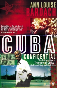 Cuba Confidential : The Extraordinary Tragedy of Cuba, Its Revolution and Its Exiles, Paperback Book
