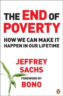 The End of Poverty : How We Can Make it Happen in Our Lifetime, Paperback Book