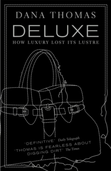 Deluxe : How Luxury Lost Its Lustre, Paperback Book