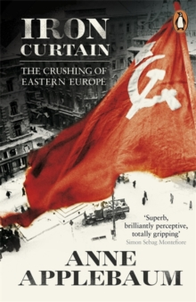 Iron Curtain : The Crushing of Eastern Europe 1944-56, Paperback Book