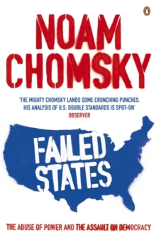 Failed States : The Abuse of Power and the Assault on Democracy, Paperback Book