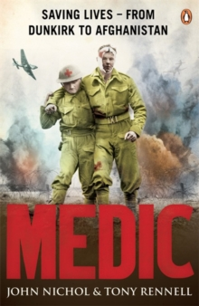 Medic : Saving Lives - from Dunkirk to Afghanistan, Paperback Book