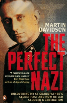 The Perfect Nazi : Uncovering My SS Grandfather's Secret Past and How Hitler Seduced a Generation, Paperback Book
