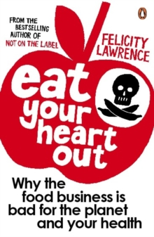 Eat Your Heart Out : Why the Food Business is Bad for the Planet and Your Health, Paperback Book