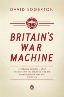 Britain's War Machine : Weapons, Resources and Experts in the Second World War, Paperback Book