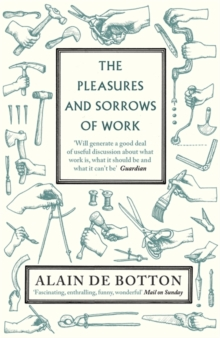 The Pleasures and Sorrows of Work, Paperback Book