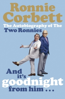 And It's Goodnight from Him . . . : The Autobiography of the Two Ronnies, Paperback Book