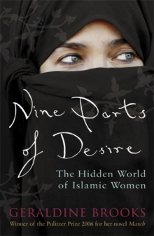 Nine Parts of Desire : The Hidden World of Islamic Women, Paperback Book