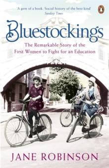 Bluestockings : The Remarkable Story of the First Women to Fight for an Education, Paperback Book