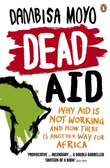 Dead Aid : Why aid is not working and how there is another way for Africa, Paperback Book